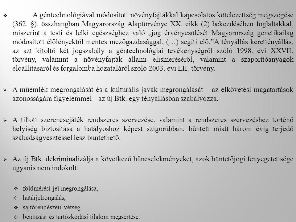  A géntechnológiával módosított növényfajtákkal kapcsolatos kötelezettség megszegése (362. §). összhangban Magyarország Alaptörvénye XX. cikk (2) bek