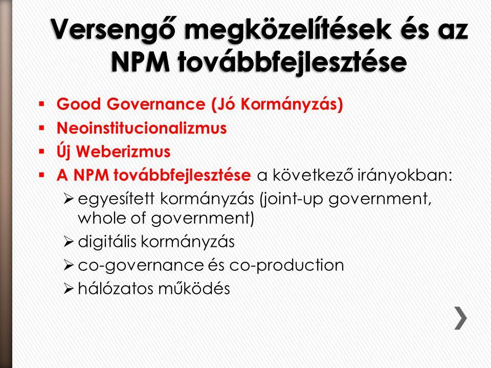  Good Governance (Jó Kormányzás)  Neoinstitucionalizmus  Új Weberizmus  A NPM továbbfejlesztése a következő irányokban:  egyesített kormányzás (j