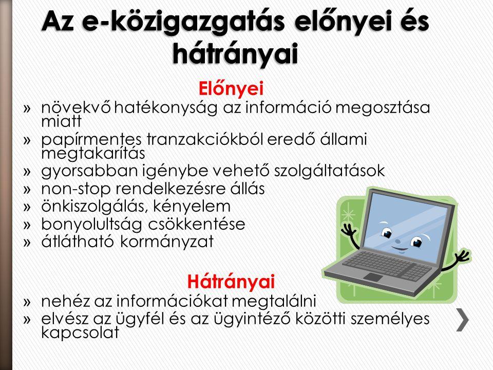 Előnyei » növekvő hatékonyság az információ megosztása miatt » papírmentes tranzakciókból eredő állami megtakarítás » gyorsabban igénybe vehető szolgá