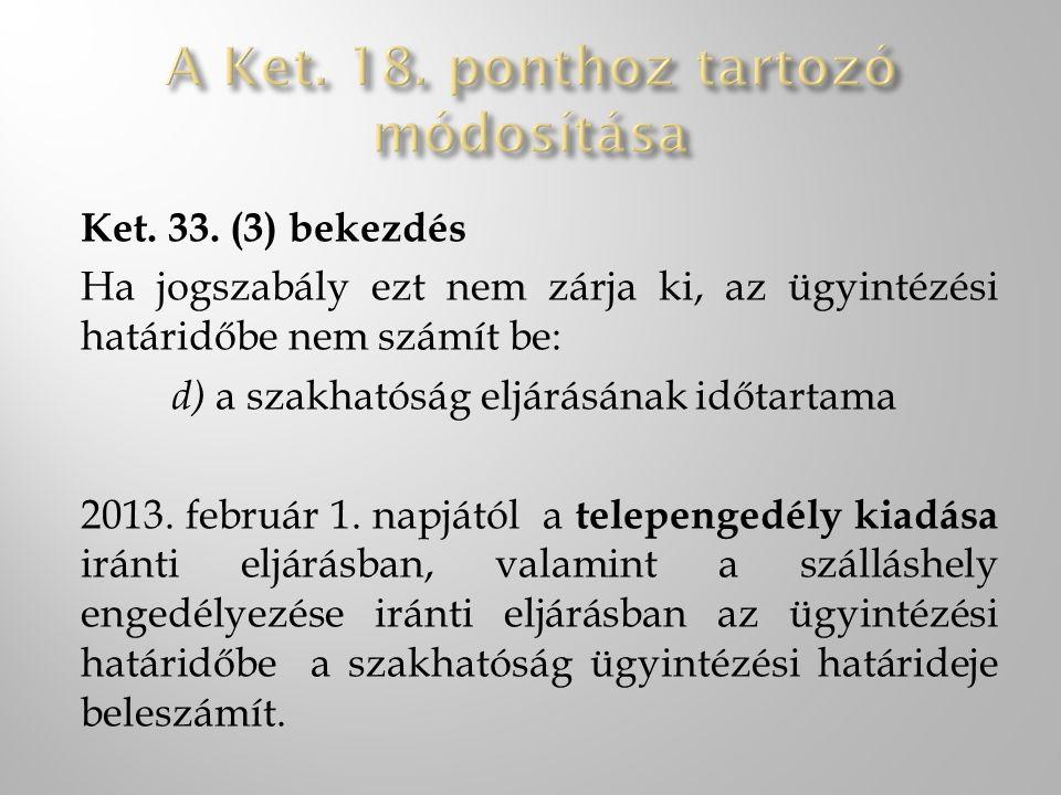 Ket. 33. (3) bekezdés Ha jogszabály ezt nem zárja ki, az ügyintézési határidőbe nem számít be: d) a szakhatóság eljárásának időtartama 2013. február 1