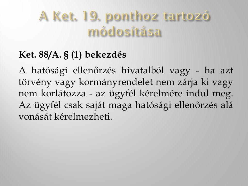 Ket. 88/A. § (1) bekezdés A hatósági ellenőrzés hivatalból vagy - ha azt törvény vagy kormányrendelet nem zárja ki vagy nem korlátozza - az ügyfél kér
