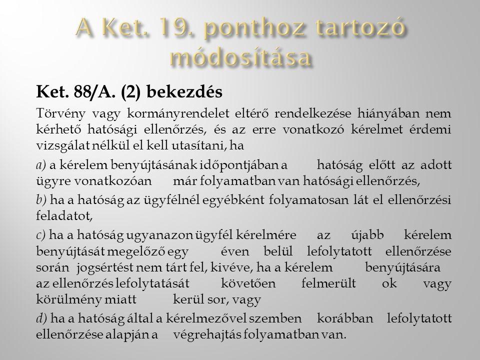 Ket. 88/A. (2) bekezdés Törvény vagy kormányrendelet eltérő rendelkezése hiányában nem kérhető hatósági ellenőrzés, és az erre vonatkozó kérelmet érde