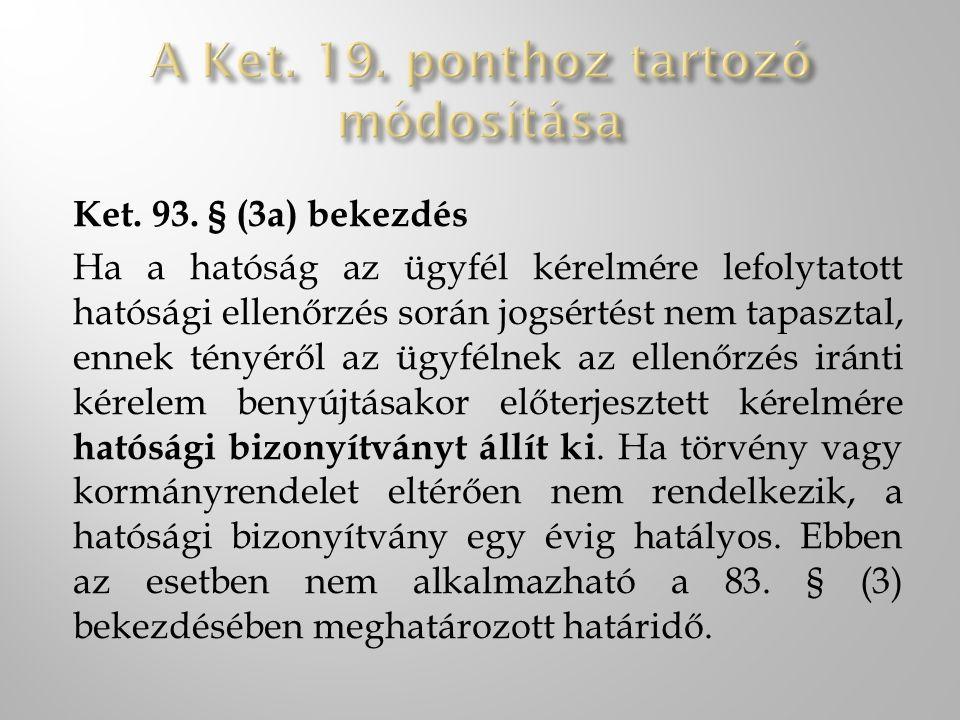 Ket. 93. § (3a) bekezdés Ha a hatóság az ügyfél kérelmére lefolytatott hatósági ellenőrzés során jogsértést nem tapasztal, ennek tényéről az ügyfélnek