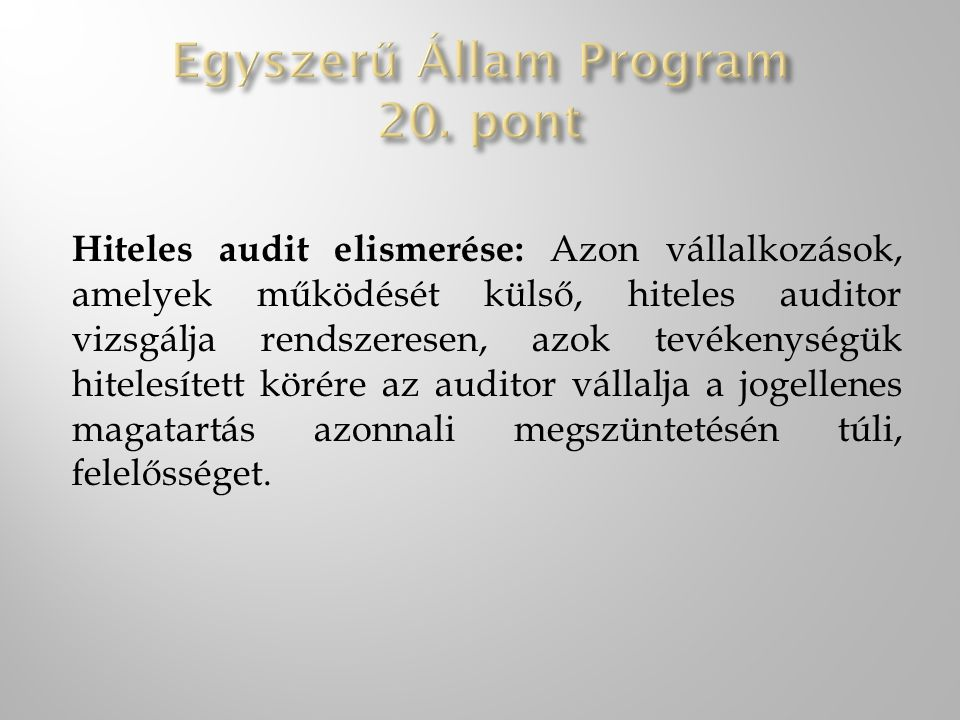 Hiteles audit elismerése: Azon vállalkozások, amelyek működését külső, hiteles auditor vizsgálja rendszeresen, azok tevékenységük hitelesített körére