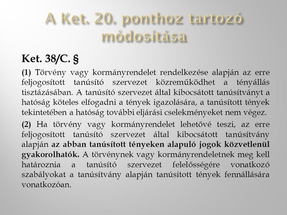 Ket. 38/C. § (1) Törvény vagy kormányrendelet rendelkezése alapján az erre feljogosított tanúsító szervezet közreműködhet a tényállás tisztázásában. A
