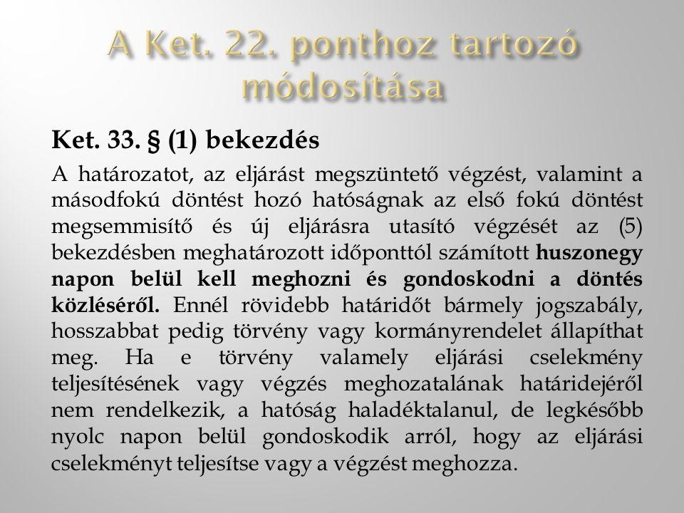 Ket. 33. § (1) bekezdés A határozatot, az eljárást megszüntető végzést, valamint a másodfokú döntést hozó hatóságnak az első fokú döntést megsemmisítő