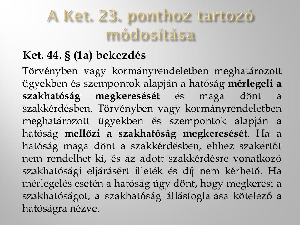 Ket. 44. § (1a) bekezdés Törvényben vagy kormányrendeletben meghatározott ügyekben és szempontok alapján a hatóság mérlegeli a szakhatóság megkeresésé