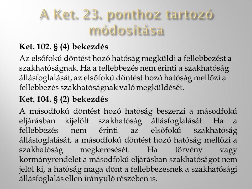 Ket. 102. § (4) bekezdés Az elsőfokú döntést hozó hatóság megküldi a fellebbezést a szakhatóságnak. Ha a fellebbezés nem érinti a szakhatóság állásfog