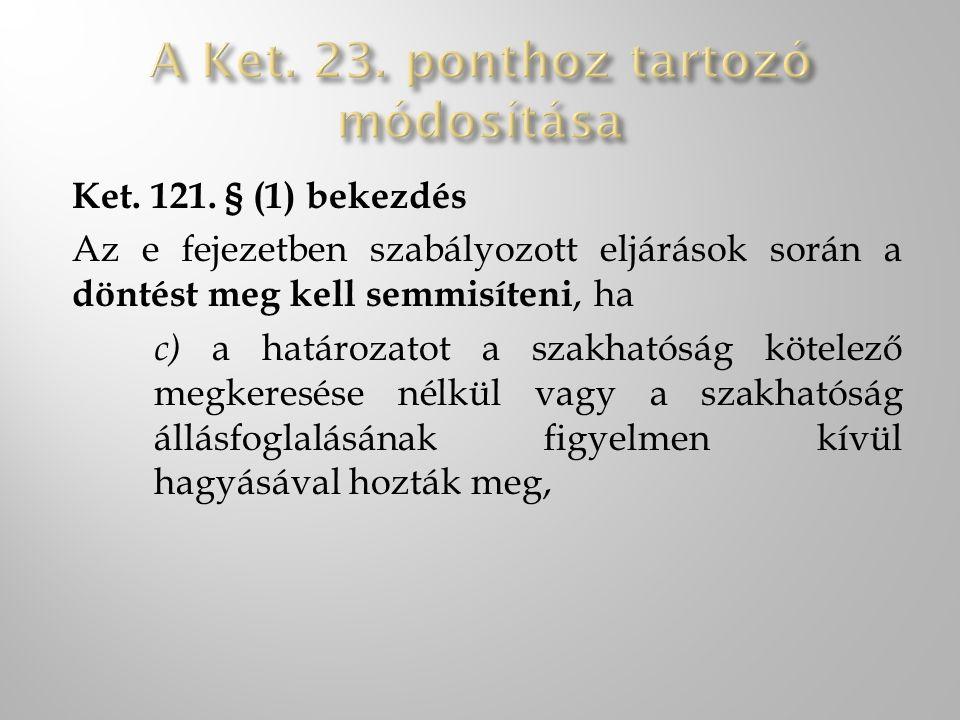 Ket. 121. § (1) bekezdés Az e fejezetben szabályozott eljárások során a döntést meg kell semmisíteni, ha c) a határozatot a szakhatóság kötelező megke