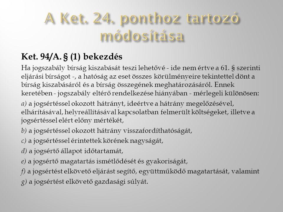 Ket. 94/A. § (1) bekezdés Ha jogszabály bírság kiszabását teszi lehetővé - ide nem értve a 61. § szerinti eljárási bírságot -, a hatóság az eset össze