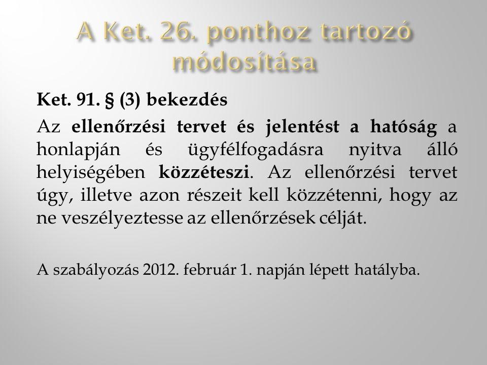 Ket. 91. § (3) bekezdés Az ellenőrzési tervet és jelentést a hatóság a honlapján és ügyfélfogadásra nyitva álló helyiségében közzéteszi. Az ellenőrzés