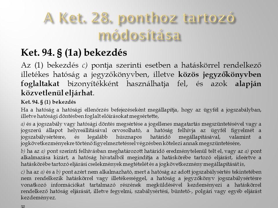 Ket. 94. § (1a) bekezdés Az (1) bekezdés c) pontja szerinti esetben a hatáskörrel rendelkező illetékes hatóság a jegyzőkönyvben, illetve közös jegyzők