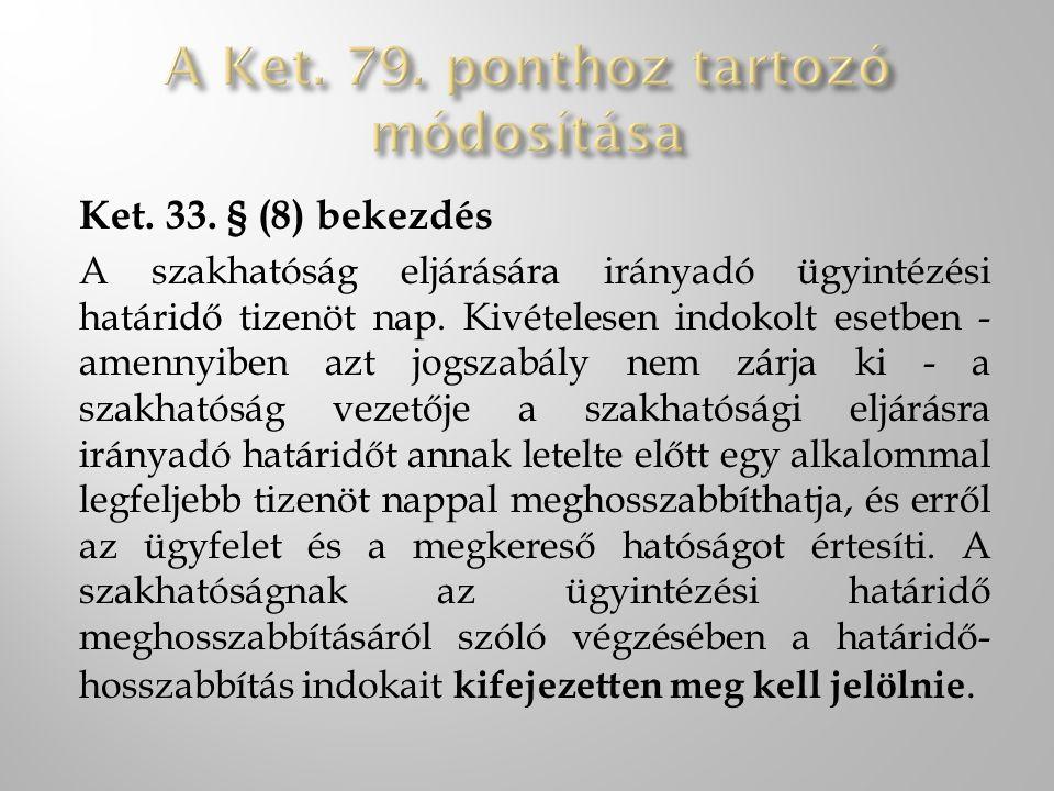 Ket. 33. § (8) bekezdés A szakhatóság eljárására irányadó ügyintézési határidő tizenöt nap. Kivételesen indokolt esetben - amennyiben azt jogszabály n