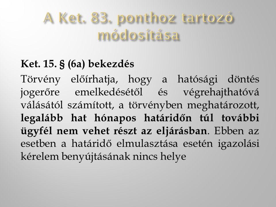Ket. 15. § (6a) bekezdés Törvény előírhatja, hogy a hatósági döntés jogerőre emelkedésétől és végrehajthatóvá válásától számított, a törvényben meghat