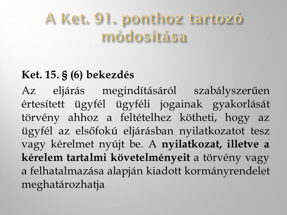 Ket. 15. § (6) bekezdés Az eljárás megindításáról szabályszerűen értesített ügyfél ügyféli jogainak gyakorlását törvény ahhoz a feltételhez kötheti, h