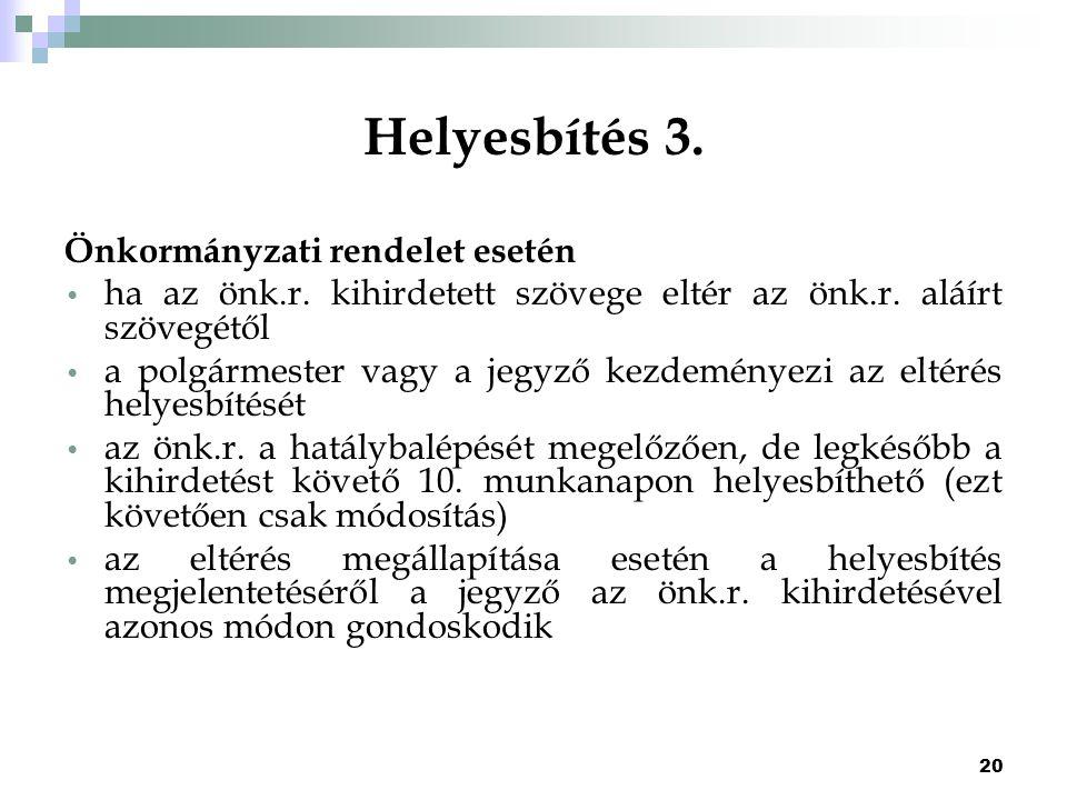 20 Helyesbítés 3. Önkormányzati rendelet esetén ha az önk.r. kihirdetett szövege eltér az önk.r. aláírt szövegétől a polgármester vagy a jegyző kezdem