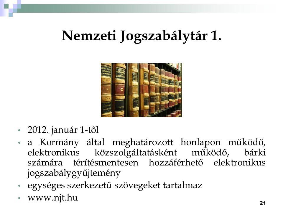 21 Nemzeti Jogszabálytár 1. 2012. január 1-től a Kormány által meghatározott honlapon működő, elektronikus közszolgáltatásként működő, bárki számára t
