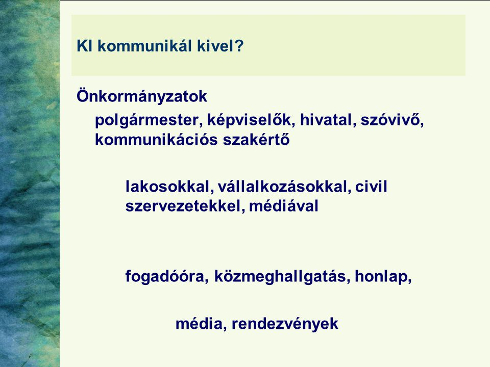 KI kommunikál kivel? Önkormányzatok polgármester, képviselők, hivatal, szóvivő, kommunikációs szakértő lakosokkal, vállalkozásokkal, civil szervezetek