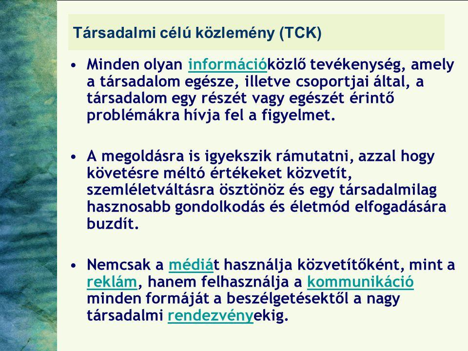 Társadalmi célú közlemény (TCK) Minden olyan információközlő tevékenység, amely a társadalom egésze, illetve csoportjai által, a társadalom egy részét