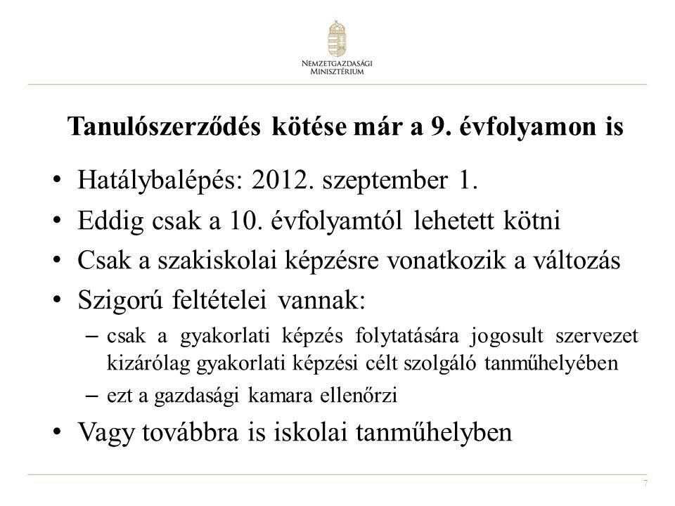 7 Tanulószerződés kötése már a 9. évfolyamon is Hatálybalépés: 2012. szeptember 1. Eddig csak a 10. évfolyamtól lehetett kötni Csak a szakiskolai képz