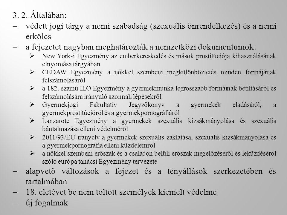 3. 2. Általában:  védett jogi tárgy a nemi szabadság (szexuális önrendelkezés) és a nemi erkölcs  a fejezetet nagyban meghatározták a nemzetközi dok