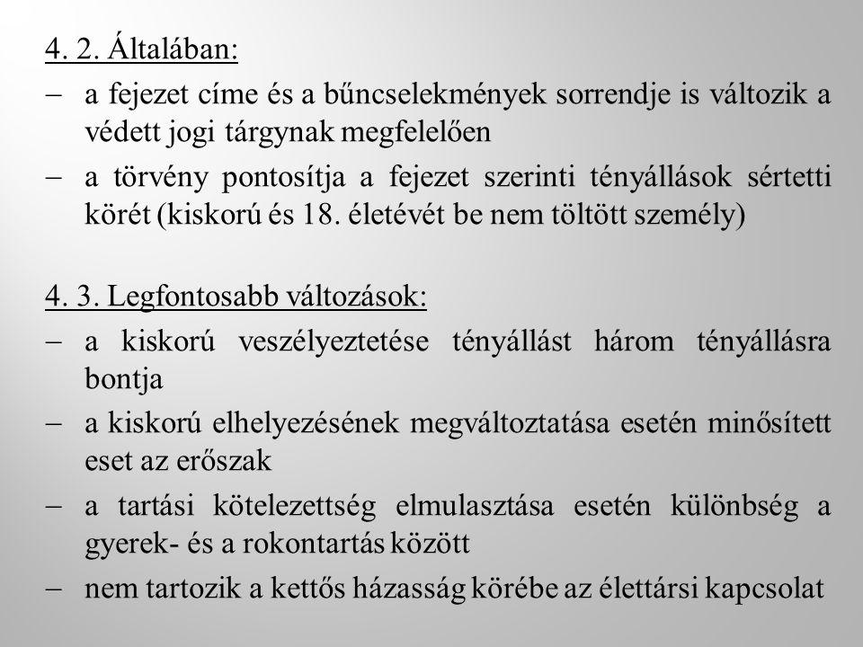 4. 2. Általában:  a fejezet címe és a bűncselekmények sorrendje is változik a védett jogi tárgynak megfelelően  a törvény pontosítja a fejezet szeri