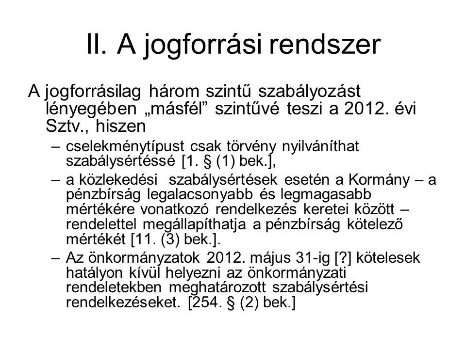 """II. A jogforrási rendszer A jogforrásilag három szintű szabályozást lényegében """"másfél"""" szintűvé teszi a 2012. évi Sztv., hiszen –cselekménytípust csa"""