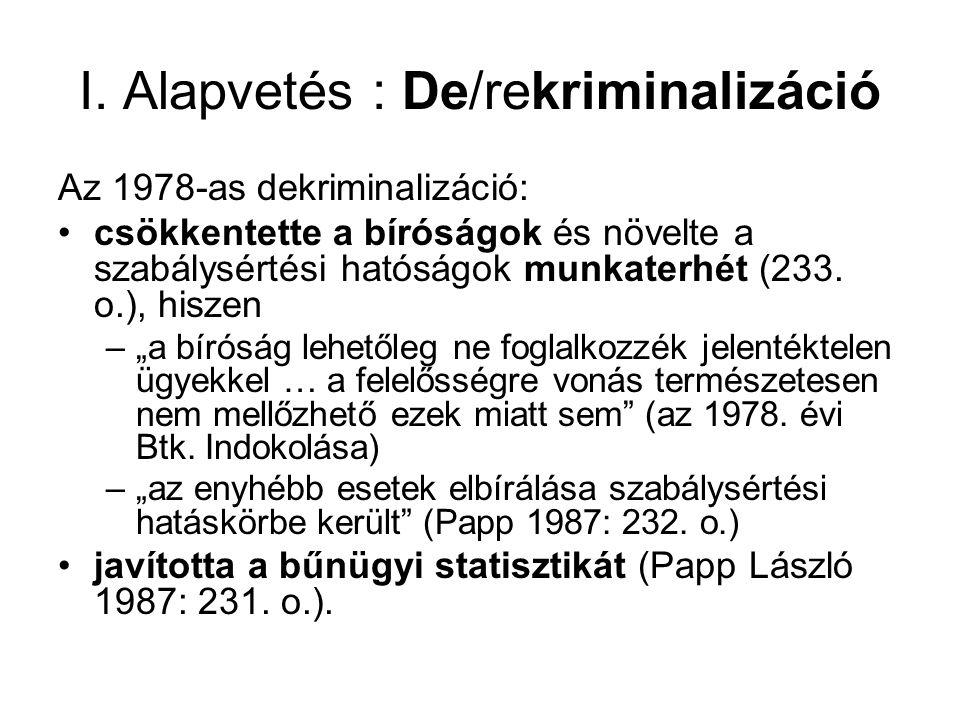 I. Alapvetés : De/rekriminalizáció Az 1978-as dekriminalizáció: csökkentette a bíróságok és növelte a szabálysértési hatóságok munkaterhét (233. o.),