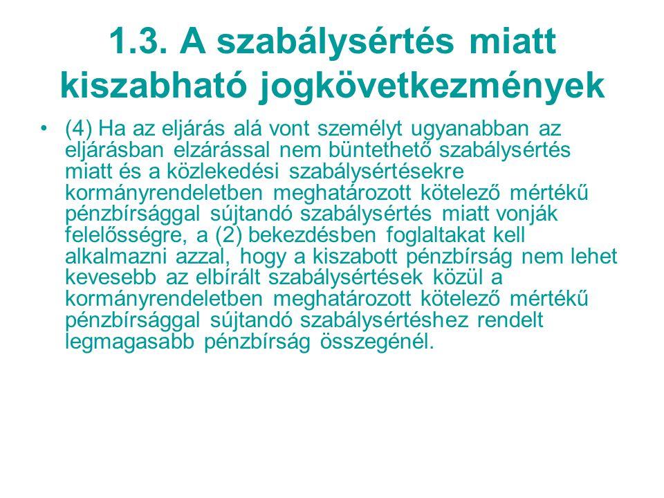1.3. A szabálysértés miatt kiszabható jogkövetkezmények (4) Ha az eljárás alá vont személyt ugyanabban az eljárásban elzárással nem büntethető szabály