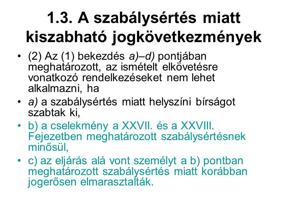 1.3. A szabálysértés miatt kiszabható jogkövetkezmények (2) Az (1) bekezdés a)–d) pontjában meghatározott, az ismételt elkövetésre vonatkozó rendelkez