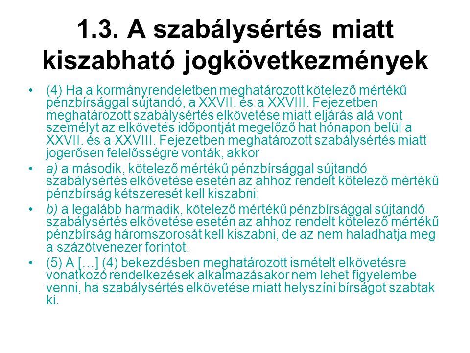 1.3. A szabálysértés miatt kiszabható jogkövetkezmények (4) Ha a kormányrendeletben meghatározott kötelező mértékű pénzbírsággal sújtandó, a XXVII. és