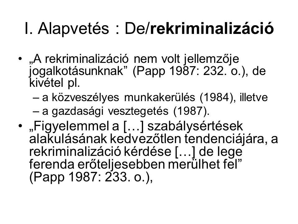 """I. Alapvetés : De/rekriminalizáció """"A rekriminalizáció nem volt jellemzője jogalkotásunknak"""" (Papp 1987: 232. o.), de kivétel pl. –a közveszélyes munk"""