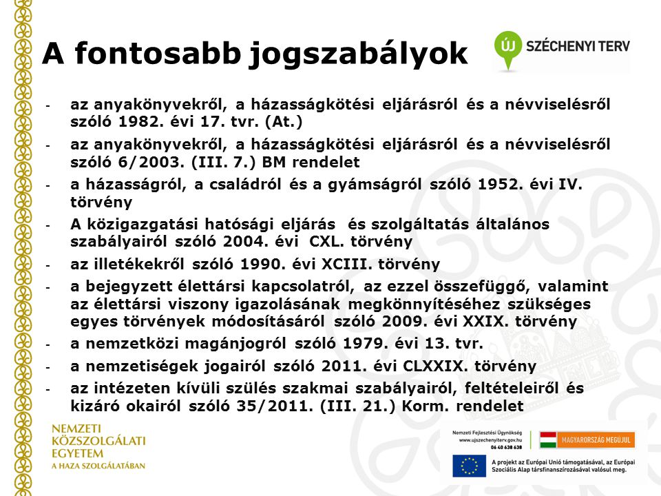 A fontosabb jogszabályok - az anyakönyvekről, a házasságkötési eljárásról és a névviselésről szóló 1982. évi 17. tvr. (At.)  - az anyakönyvekről, a h