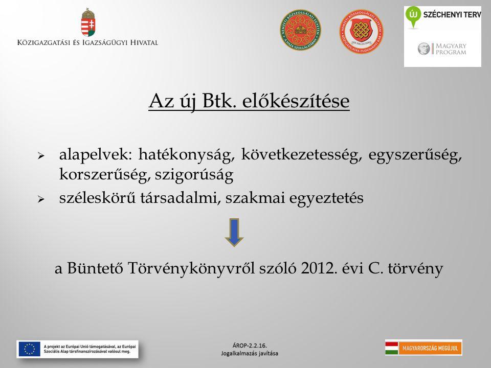 Az új Btk. előkészítése  alapelvek: hatékonyság, következetesség, egyszerűség, korszerűség, szigorúság  széleskörű társadalmi, szakmai egyeztetés a