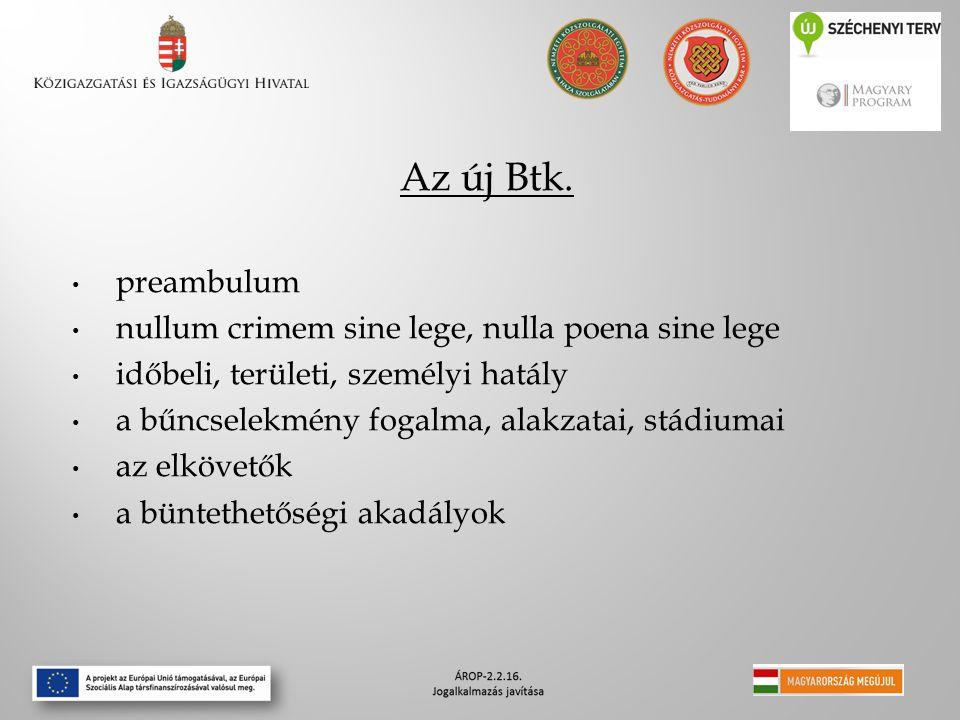 Az új Btk. preambulum nullum crimem sine lege, nulla poena sine lege időbeli, területi, személyi hatály a bűncselekmény fogalma, alakzatai, stádiumai