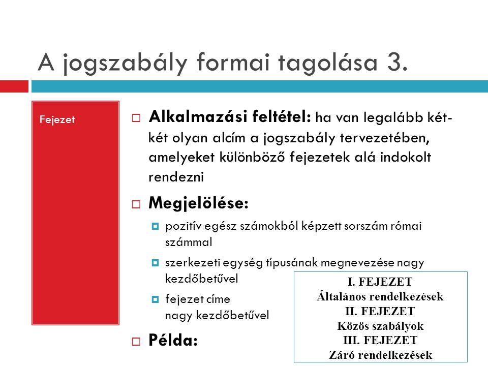 A jogszabály formai tagolása 3. Fejezet  Alkalmazási feltétel: ha van legalább két- két olyan alcím a jogszabály tervezetében, amelyeket különböző fe