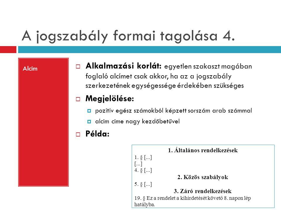 A jogszabály formai tagolása 4. Alcím  Alkalmazási korlát: egyetlen szakaszt magában foglaló alcímet csak akkor, ha az a jogszabály szerkezetének egy