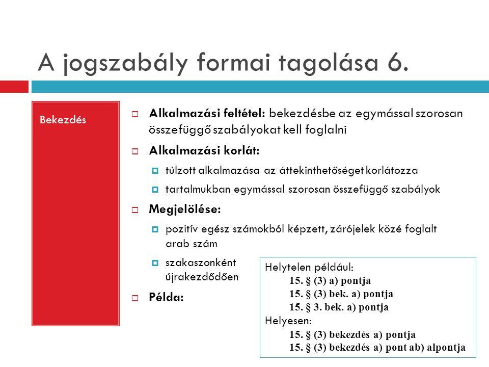 A jogszabály formai tagolása 6. Bekezdés  Alkalmazási feltétel: bekezdésbe az egymással szorosan összefüggő szabályokat kell foglalni  Alkalmazási k