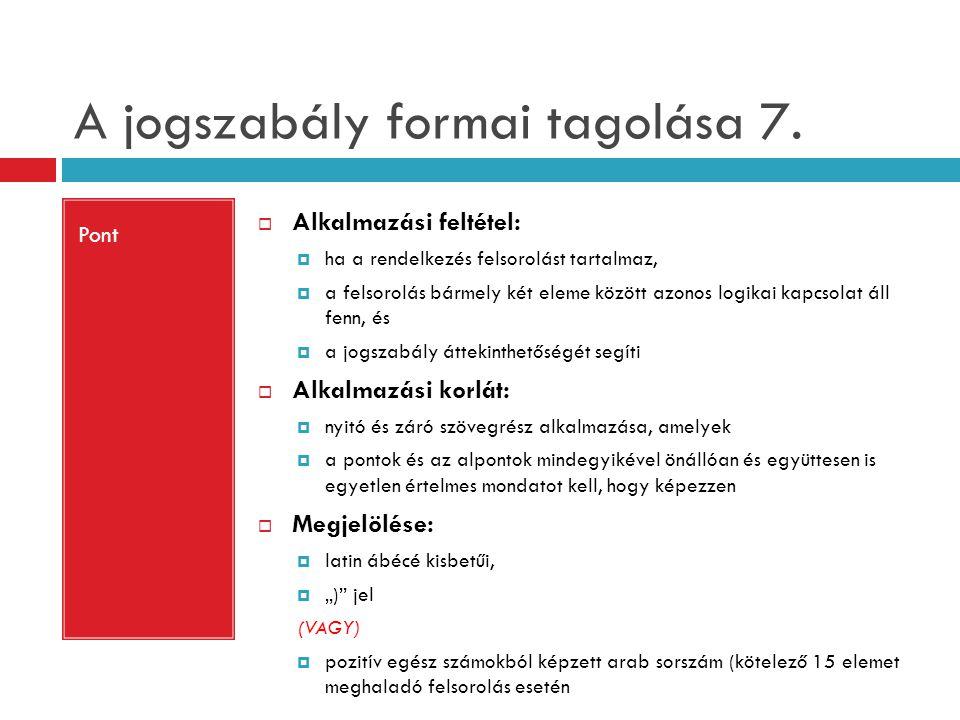 A jogszabály formai tagolása 7. Pont  Alkalmazási feltétel:  ha a rendelkezés felsorolást tartalmaz,  a felsorolás bármely két eleme között azonos