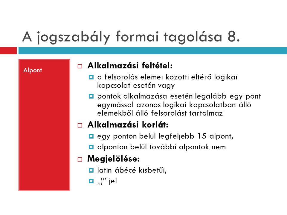 A jogszabály formai tagolása 8. Alpont  Alkalmazási feltétel:  a felsorolás elemei közötti eltérő logikai kapcsolat esetén vagy  pontok alkalmazása