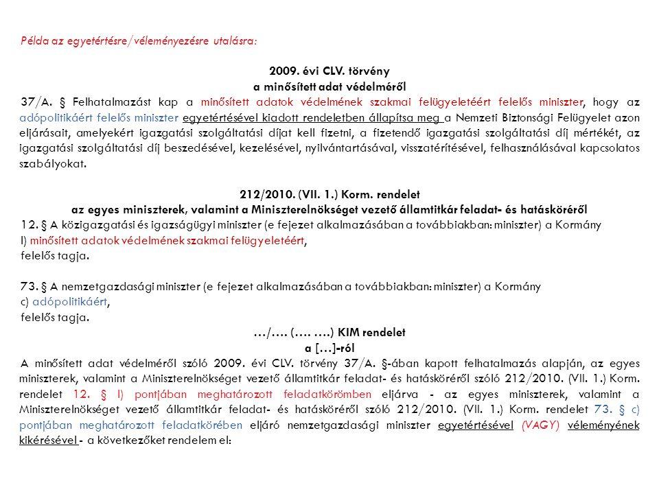 Példa az egyetértésre/véleményezésre utalásra: 2009. évi CLV. törvény a minősített adat védelméről 37/A. § Felhatalmazást kap a minősített adatok véde