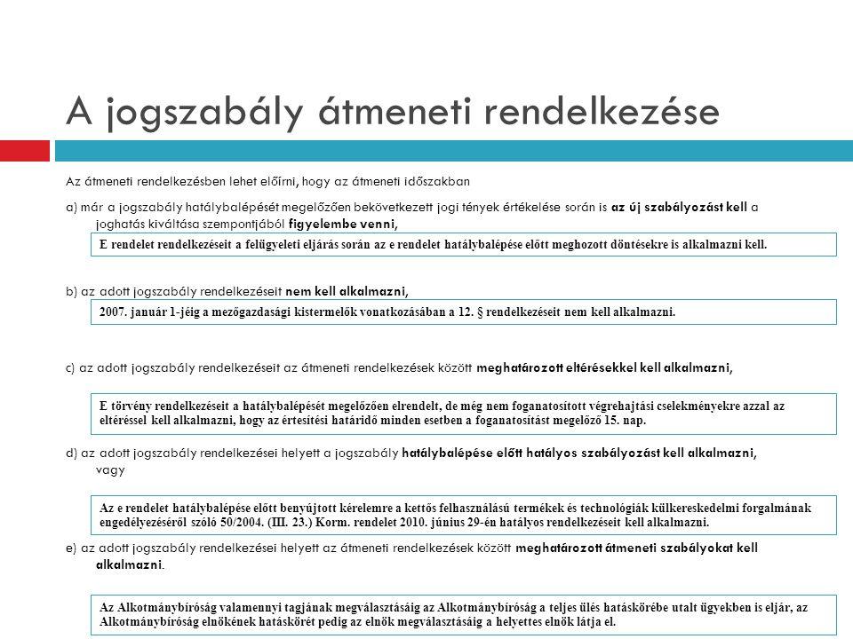 A jogszabály átmeneti rendelkezése Az átmeneti rendelkezésben lehet előírni, hogy az átmeneti időszakban a) már a jogszabály hatálybalépését megelőzőe