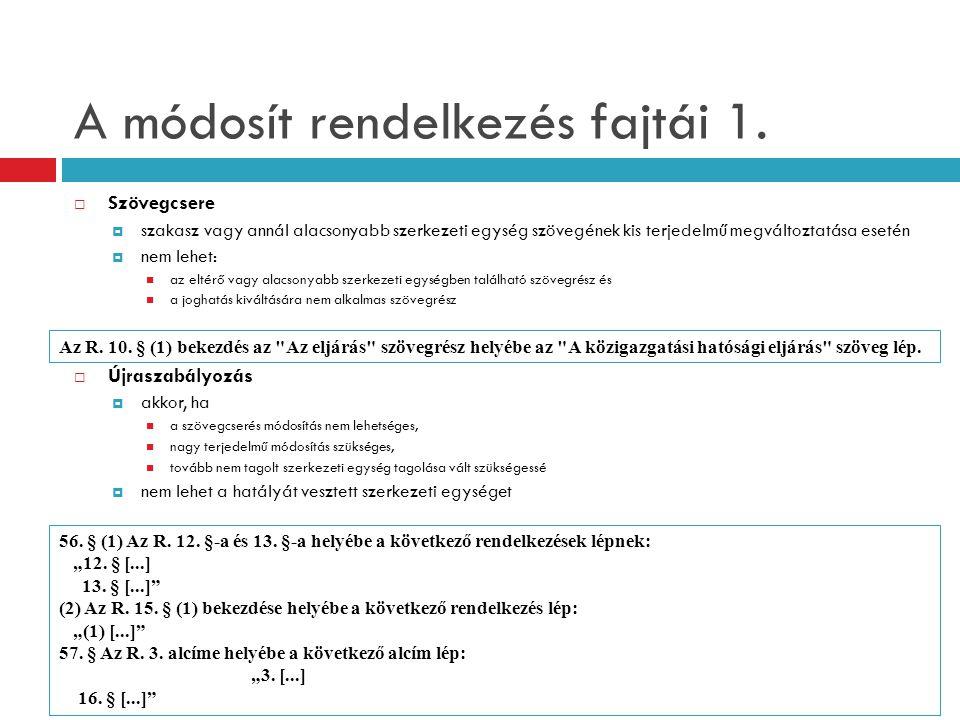 A módosít rendelkezés fajtái 1.  Szövegcsere  szakasz vagy annál alacsonyabb szerkezeti egység szövegének kis terjedelmű megváltoztatása esetén  ne