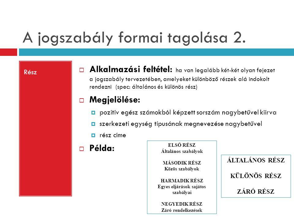 A jogszabály formai tagolása 2. Rész  Alkalmazási feltétel: ha van legalább két-két olyan fejezet a jogszabály tervezetében, amelyeket különböző rész