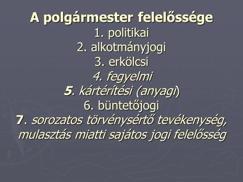 A polgármester felelőssége 1.politikai 2. alkotmányjogi 3.