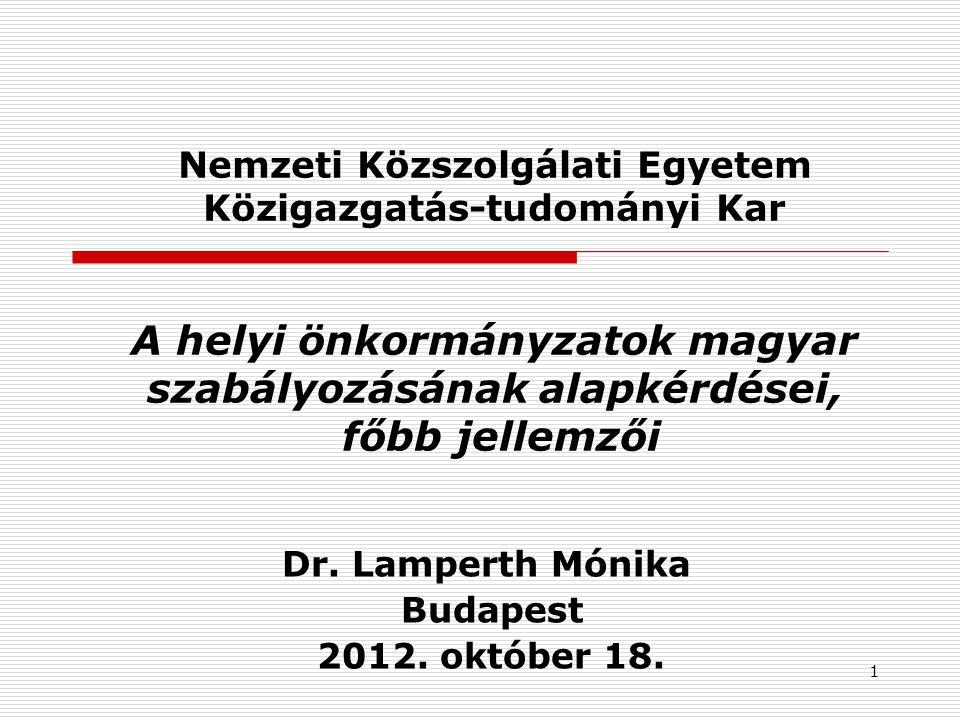 1 Nemzeti Közszolgálati Egyetem Közigazgatás-tudományi Kar A helyi önkormányzatok magyar szabályozásának alapkérdései, főbb jellemzői Dr. Lamperth Món