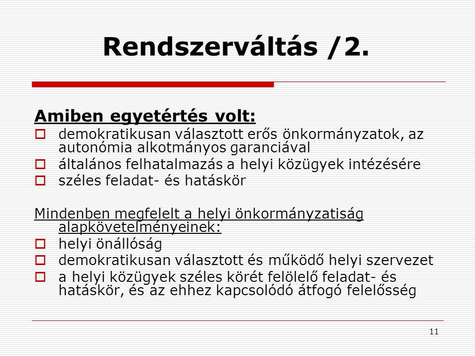 11 Rendszerváltás /2. Amiben egyetértés volt:  demokratikusan választott erős önkormányzatok, az autonómia alkotmányos garanciával  általános felhat