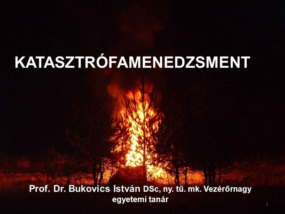 Prof. Dr. Bukovics István DSc, ny. tű. mk. Vezérőrnagy egyetemi tanár KATASZTRÓFAMENEDZSMENT 1