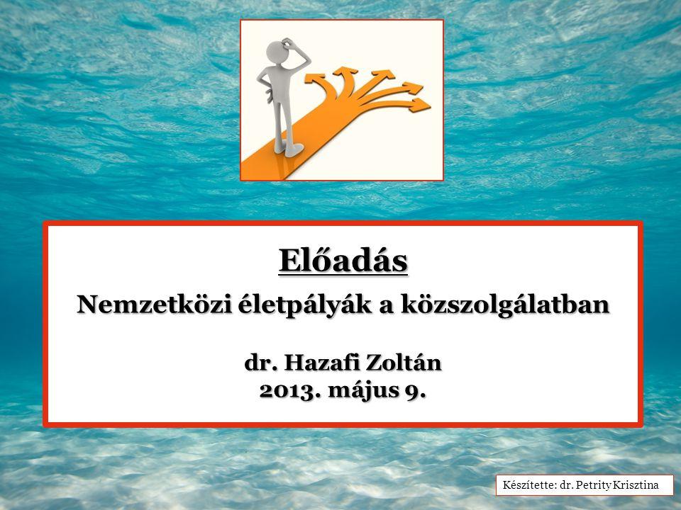 Előadás Nemzetközi életpályák a közszolgálatban Nemzetközi életpályák a közszolgálatban dr. Hazafi Zoltán 2013. május 9. Készítette: dr. Petrity Krisz