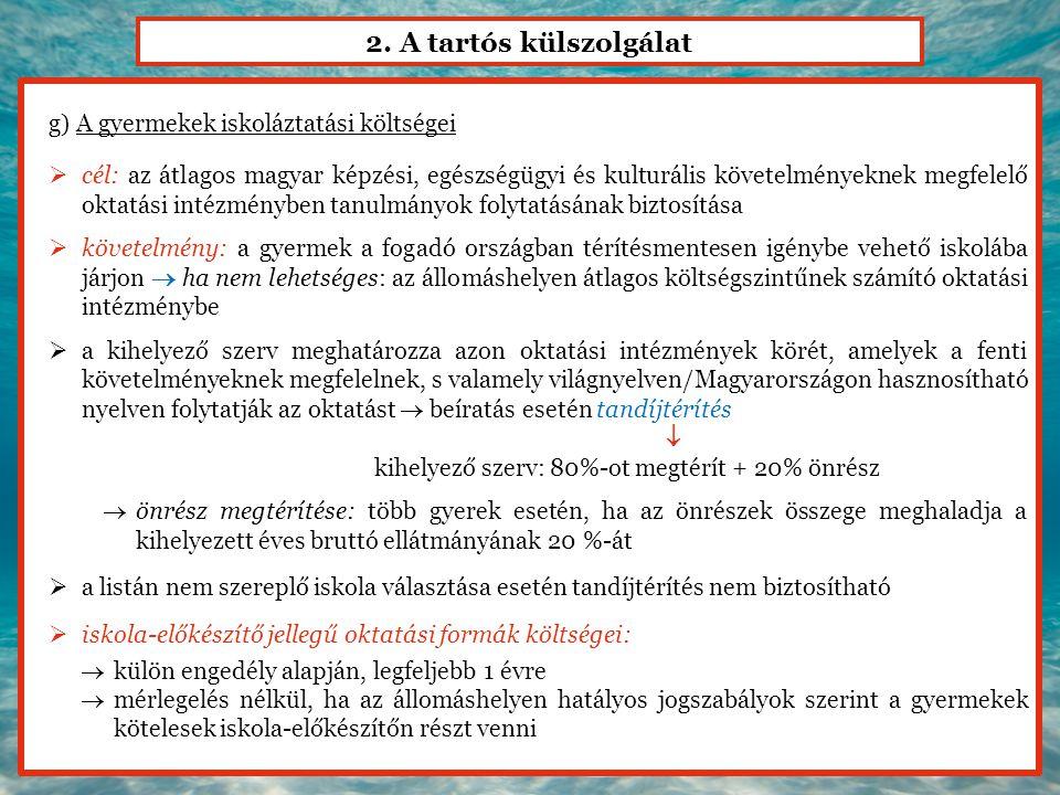2. A tartós külszolgálat g) A gyermekek iskoláztatási költségei  cél: az átlagos magyar képzési, egészségügyi és kulturális követelményeknek megfelel